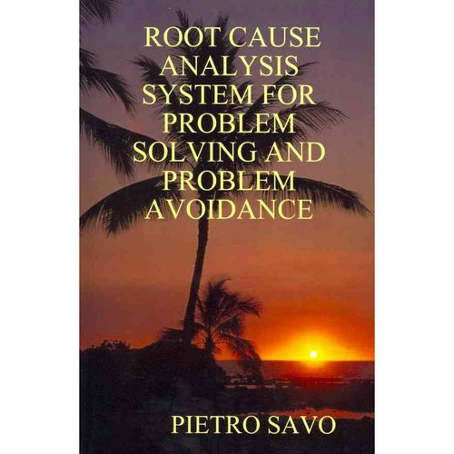 Root Cause Analysis System for Problem Solving and Problem Avoidance