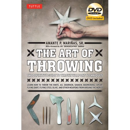 The Art of Throwing : The Definitive Guide to Thrown Weapons Techniques [DVD Included]