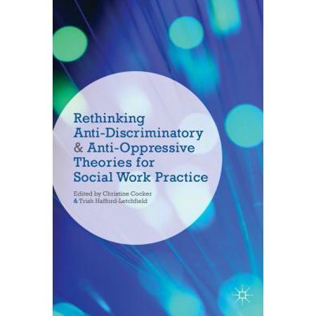 Rethinking Anti-Discriminatory and Anti-Oppressive Theories for Social Work