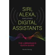 Siri, Alexa, and Other Digital Assistants: The Librarian's Quick Guide - eBook