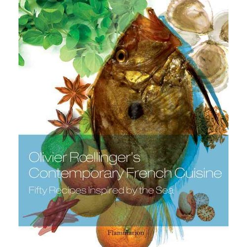 Olivier Roellinger's Contemporary French Cuisine: Fifty Recipes Inspired by the Sea