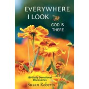 Everywhere I Look, God Is There : 180 Daily Devotional Discoveries