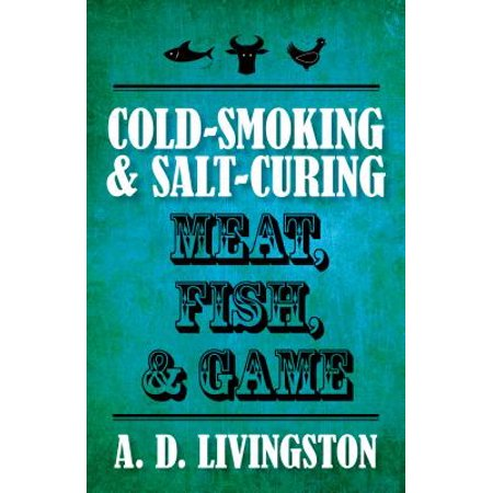Cure Fish - Cold-Smoking & Salt-Curing Meat, Fish, & Game