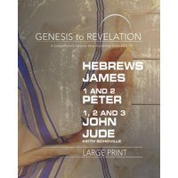 Genesis to Revelation: Genesis to Revelation: Hebrews, James, 1-2 Peter, 1,2,3 John, Jude Participant Book [large Print]: A Comprehensive Verse-By-Verse Exploration of the Bible (Paperback)