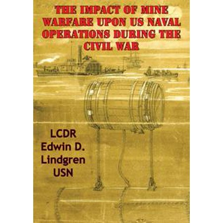 The Impact Of Mine Warfare Upon US Naval Operations During The Civil War -