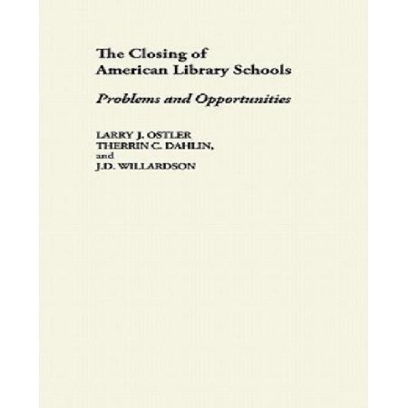 The Closing Of American Library Schools  Problems And Opportunities  Contributions In Librarianship   Information Science