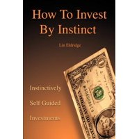 How to Invest by Instinct : Instinctively Self Guided Investments