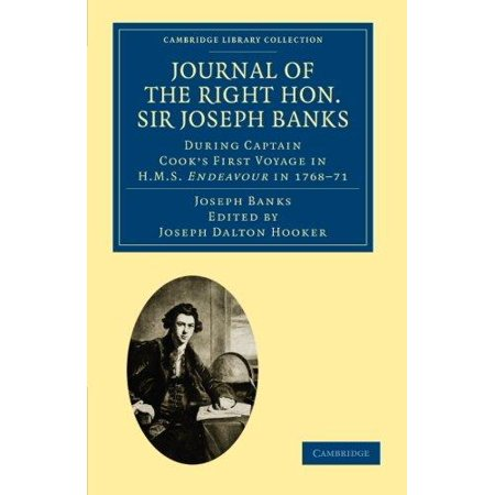 Journal Of The Right Hon  Sir Joseph Banks Bart   K  B   P  R  S   During Captain Cooks First Voyage In H M S  Endeavour In 1768 71 To Terra Del Fuego  Otahite  New Zealand  Australia  The Dutch East Indies  Etc