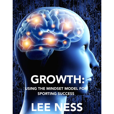 Growth: Using the Mindset Model for Sporting Success - eBook ()