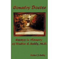 Country Doctor : Essays in Memory of Walter E. Eells, M.D.