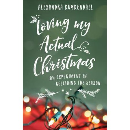Loving My Actual Christmas : An Experiment in Relishing the