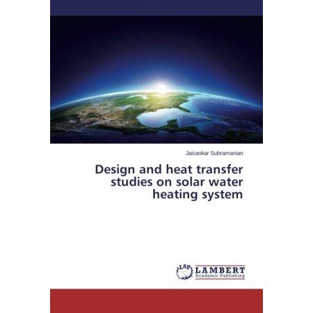 Design and Heat Transfer Studies on Solar Water Heating System