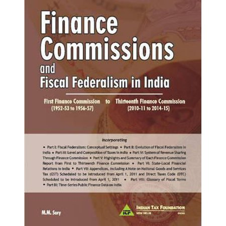 Finance Commissions and Fiscal Federalism in India: First Finance Commission to Thirteenth Finance Commission