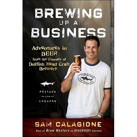 Brewing Up a Business : Adventures in Beer from the Founder of Dogfish Head Craft