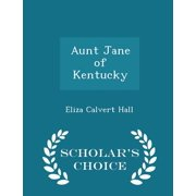 Aunt Jane of Kentucky - Scholar's Choice Edition