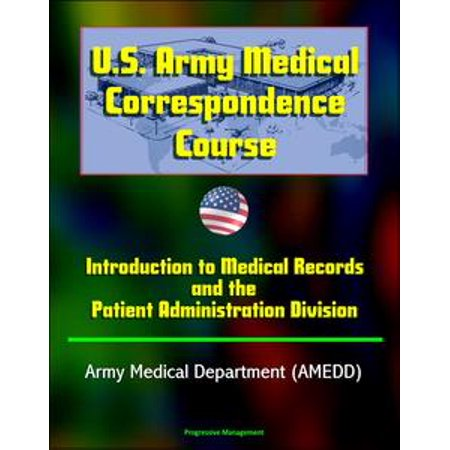 U.S. Army Medical Correspondence Course: Introduction to Medical Records and the Patient Administration Division - Army Medical Department (AMEDD) - eBook
