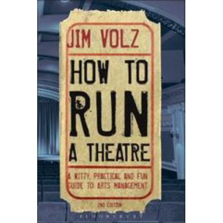 How To Run A Theatre  A Witty  Practical  And Fun Guide To Arts Management