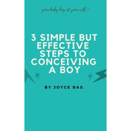 3 Simple but Effective Steps to Conceiving a Boy -
