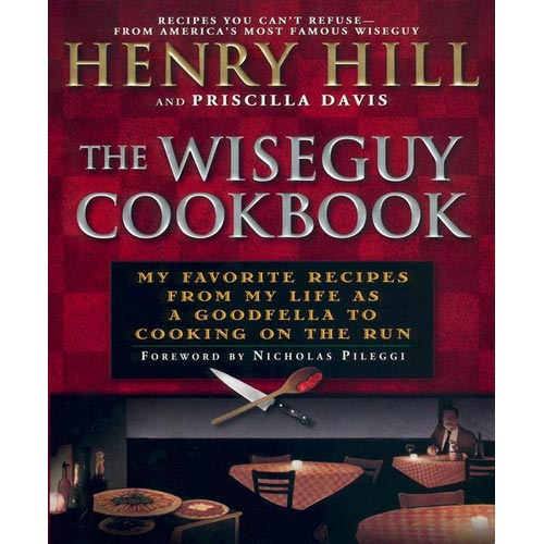 The Wiseguy Cookbook: My Favorite Recipes from My Life As a Goodfella to Cooking on the Run