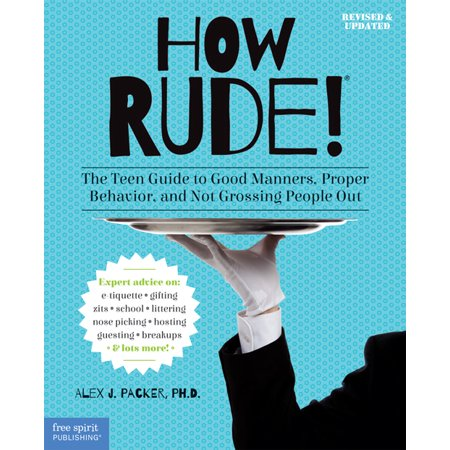 How Rude! : The Teen Guide to Good Manners, Proper Behavior, and Not Grossing People Out ()