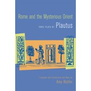 Rome and the Mysterious Orient : Three Plays by Plautus
