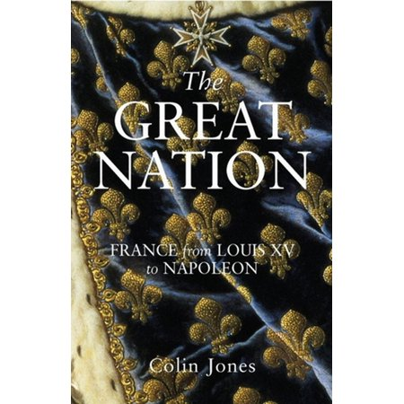 The Great Nation: France from Louis XV to Napoleon - eBook - Louis Xv Server