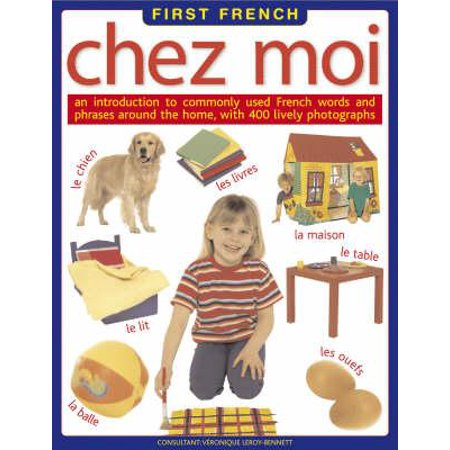 First French: Chez Moi : An Introduction to Commonly Used French Words and Phrases Around the Home, with 500 Lively (Foreign Words And Phrases Commonly Used In English)