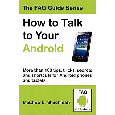 How to Talk to Your Android : More Than 100 Tips, Tricks, Secrets and Shortcuts for Android Phones and (Best Talk And Text App For Android)