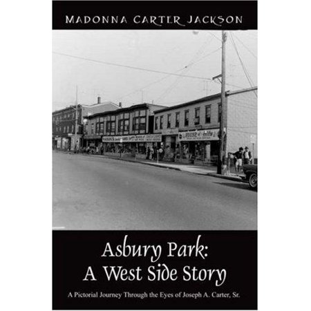 Asbury Park  A West Side Story   A Pictorial Journey Through The Eyes Of Joseph A  Carter  Sr