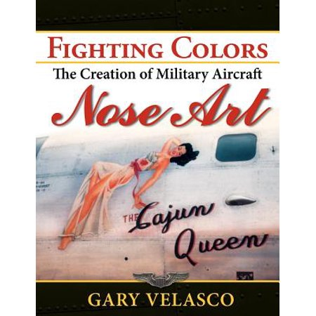 Fighting Colors : The Creation of Military Aircraft Nose Art