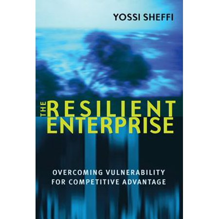 The Resilient Enterprise : Overcoming Vulnerability for Competitive