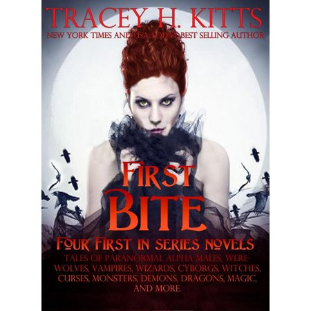 First Bite (Four First In Series Novels): Tales of Paranormal Alpha Males, Werewolves, Vampires, Wizards, Cyborgs, Witches, Curses, Monsters, Demons, Dragons, Magic, and More - eBook (Dragon Demon)