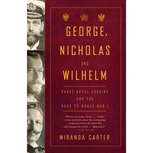 George, Nicholas, and Wilhelm: Three Royal Cousins and the Road to World War I