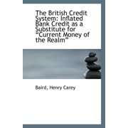 The British Credit System : Inflated Bank Credit as a Substitute for ?Current Money of the Realm?