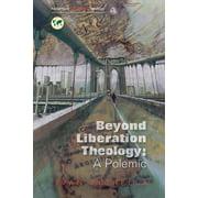 Beyond Liberation Theology : A Polemic