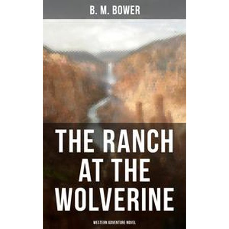 - The Ranch At The Wolverine (Western Adventure Novel) - eBook