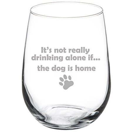 17 Oz Stemless Wine Glass Funny Its Not Really Drinking Alone If The Dog Is Home Mip