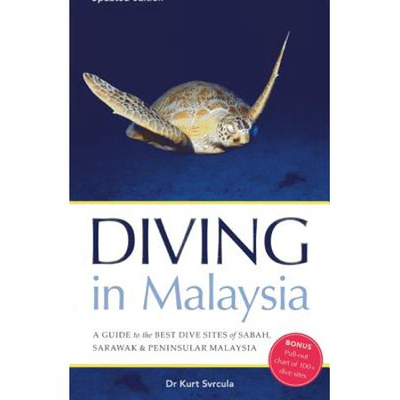 Diving in Malaysia : A Guide to the Best Dive Sites of Sabah, Sarawak and Peninsular