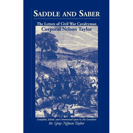 Saddle and Saber : The Letters of Civil War Cavalryman Corporal Nelson Taylor