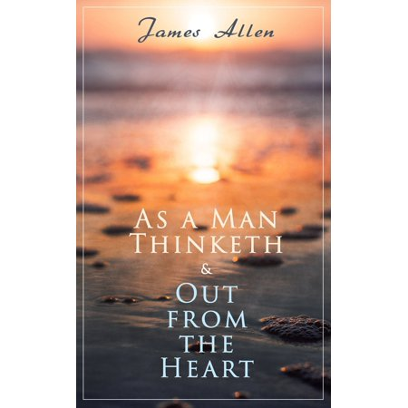 As a Man Thinketh & Out from the Heart - eBook