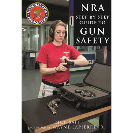 The NRA Step-by-Step Guide to Gun Safety : How to Care For, Use, and Store Your Firearms