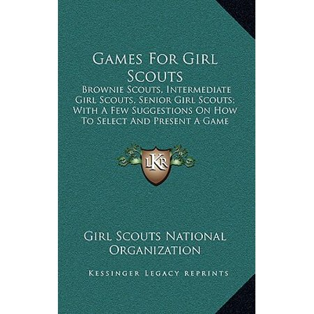 Games for Girl Scouts : Brownie Scouts, Intermediate Girl Scouts, Senior Girl Scouts; With a Few Suggestions on How to Select and Present a Game](Halloween Games Girl Scouts)