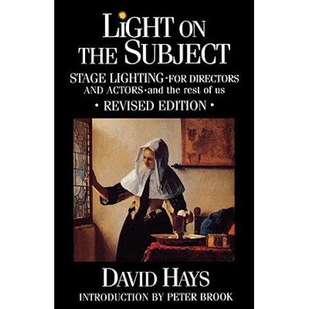 Light on the Subject : Stage Lighting for Directors & Actors: And the Rest of