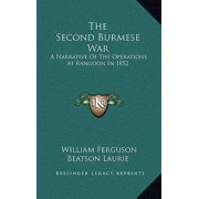 The Second Burmese War : A Narrative of the Operations at Rangoon in 1852