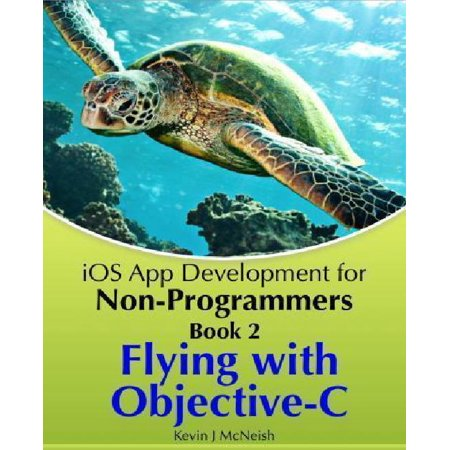 Flying With Objective-c - Ios App Development for Non-programmers: The Series on How to Create Iphone & Ipad Apps