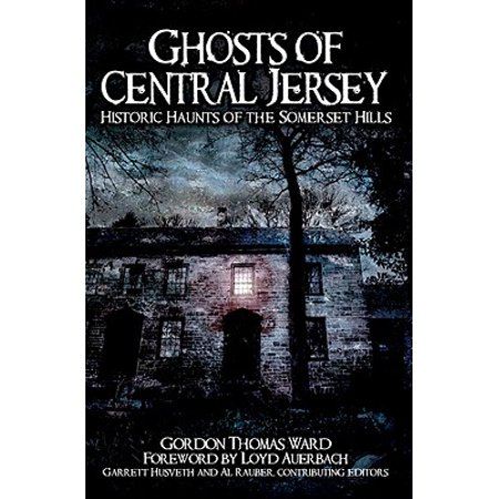 Historic Ghosts - Ghosts of Central Jersey : Historic Haunts of the Somerset Hills