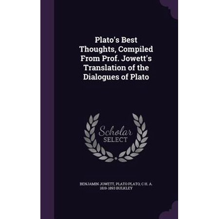 Plato's Best Thoughts, Compiled from Prof. Jowett's Translation of the Dialogues of