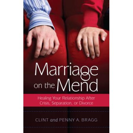 Marriage on the Mend : Healing Your Relationship After Crisis, Separation, or