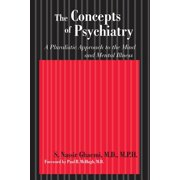 The Concepts of Psychiatry : A Pluralistic Approach to the Mind and Mental Illness