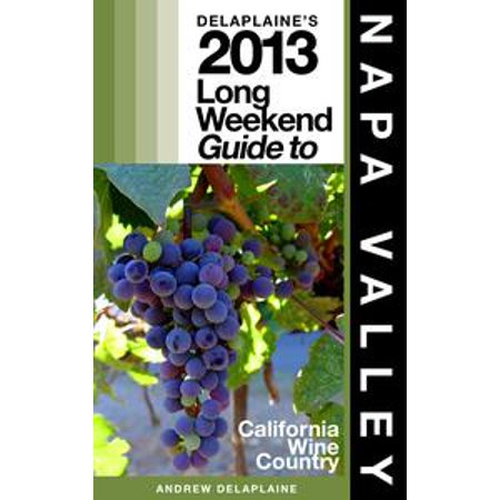 Delaplaine's 2013 Long Weekend Guide to Napa Valley - eBook